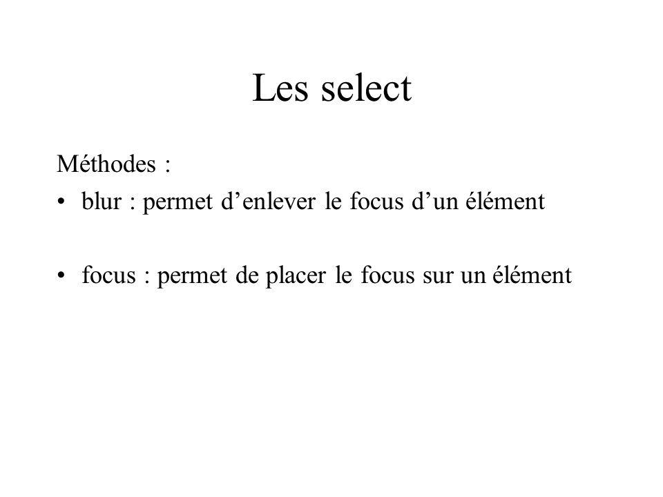 Les select Méthodes : blur : permet d'enlever le focus d'un élément