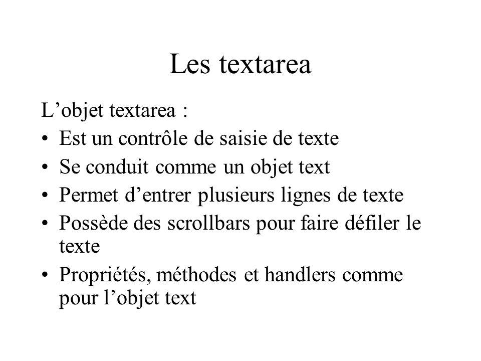 Les textarea L'objet textarea : Est un contrôle de saisie de texte