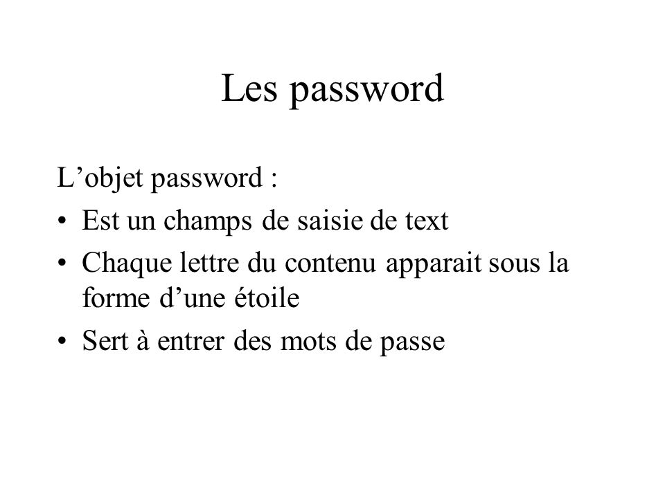 Les password L'objet password : Est un champs de saisie de text
