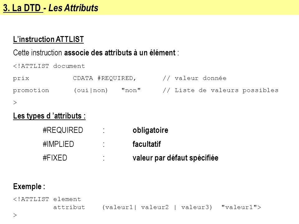 3. La DTD - Les Attributs L'instruction ATTLIST