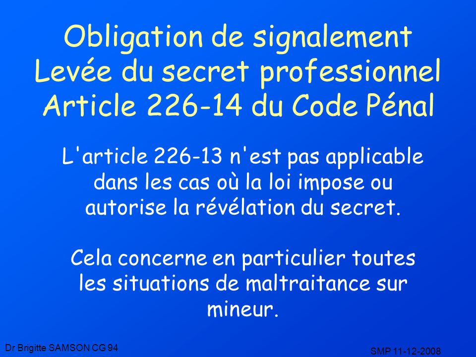 Obligation de signalement Levée du secret professionnel Article 226-14 du Code Pénal