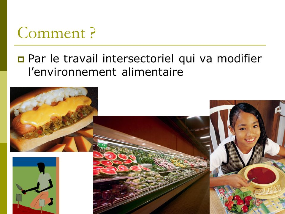 Comment Par le travail intersectoriel qui va modifier l'environnement alimentaire