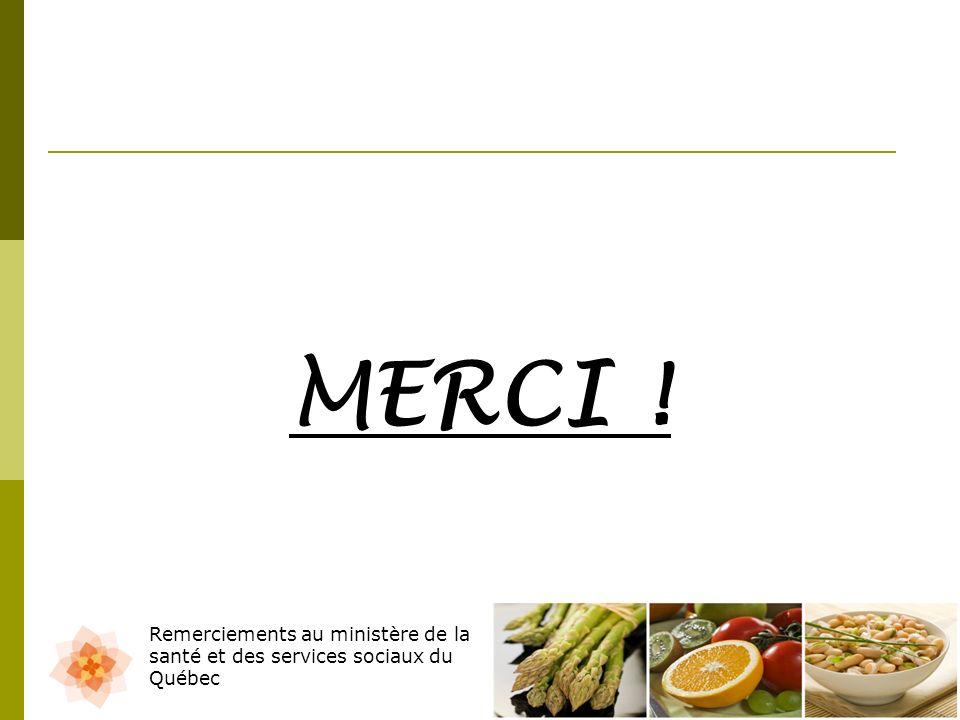 MERCI ! Remerciements au ministère de la santé et des services sociaux du Québec