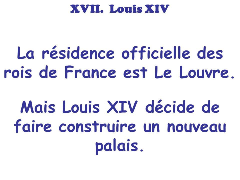 La résidence officielle des rois de France est Le Louvre.