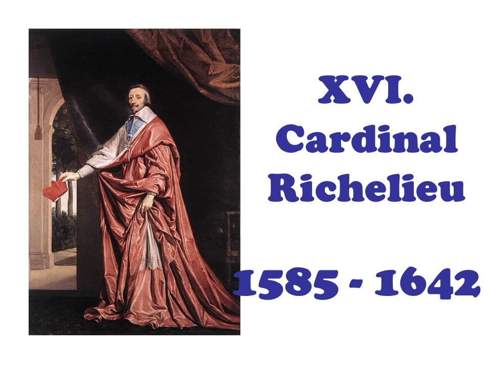 XVI. Cardinal Richelieu