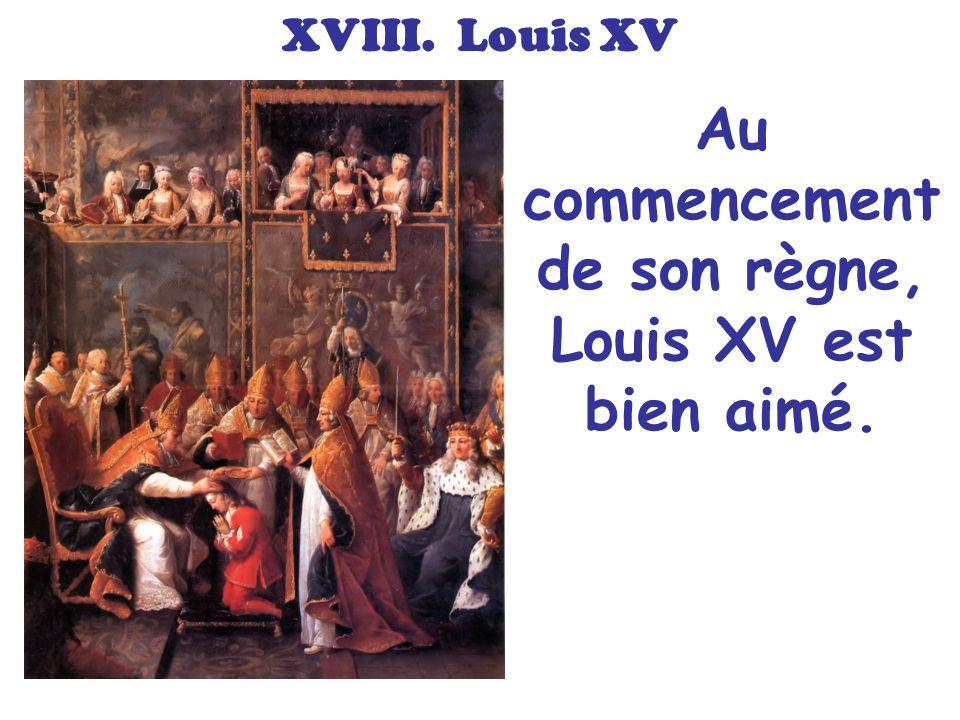 Au commencement de son règne, Louis XV est bien aimé.