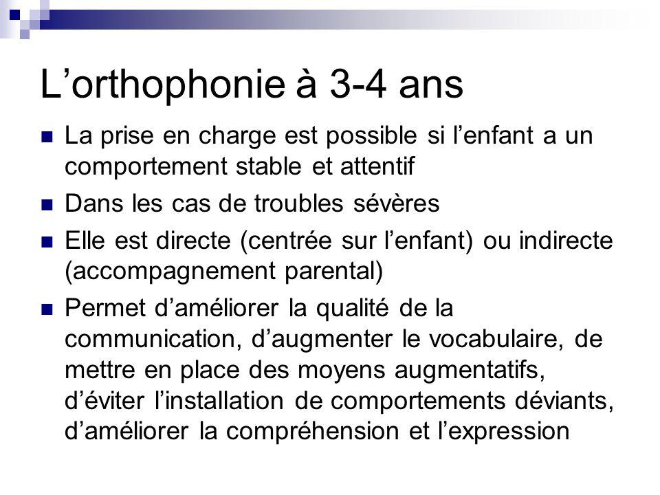 L'orthophonie à 3-4 ans La prise en charge est possible si l'enfant a un comportement stable et attentif.