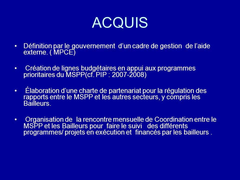 ACQUIS Définition par le gouvernement d'un cadre de gestion de l'aide externe. ( MPCE)