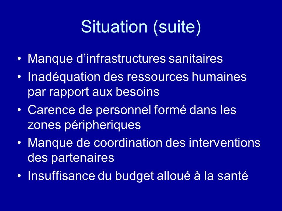 Situation (suite) Manque d'infrastructures sanitaires