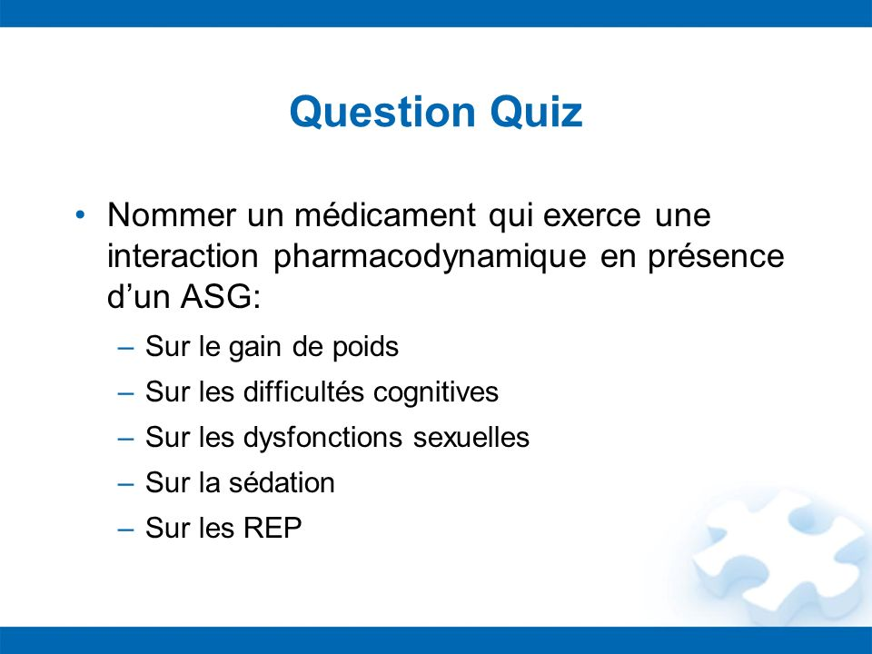 Question Quiz Nommer un médicament qui exerce une interaction pharmacodynamique en présence d'un ASG: