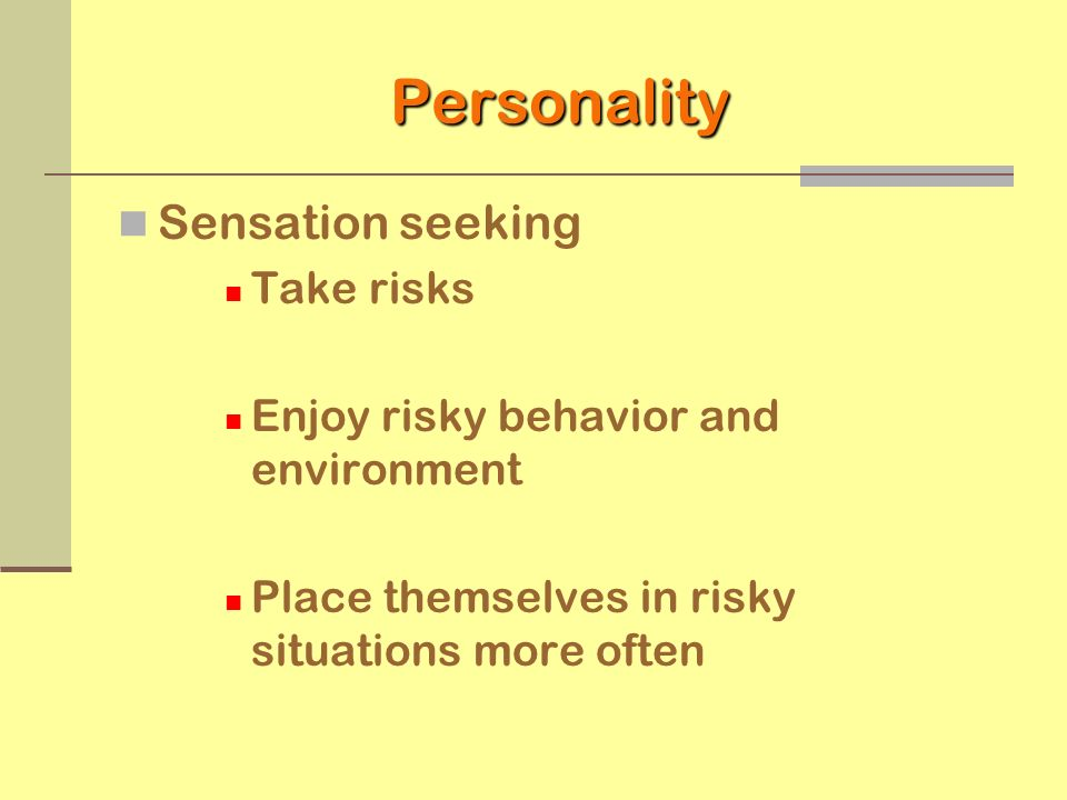 Personality Sensation seeking Take risks