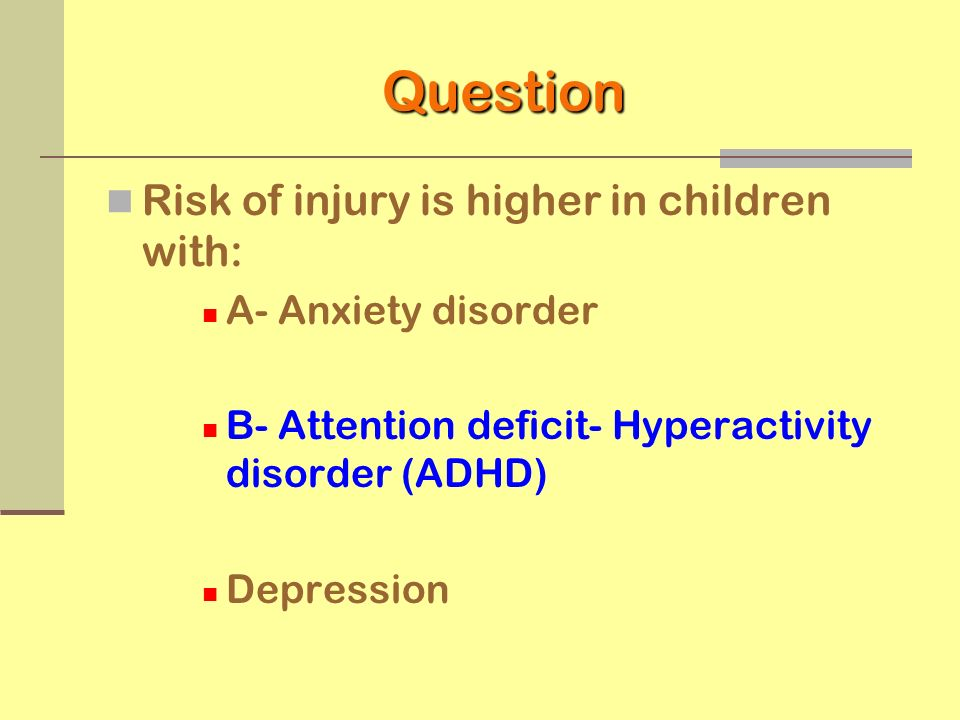 Question Risk of injury is higher in children with: