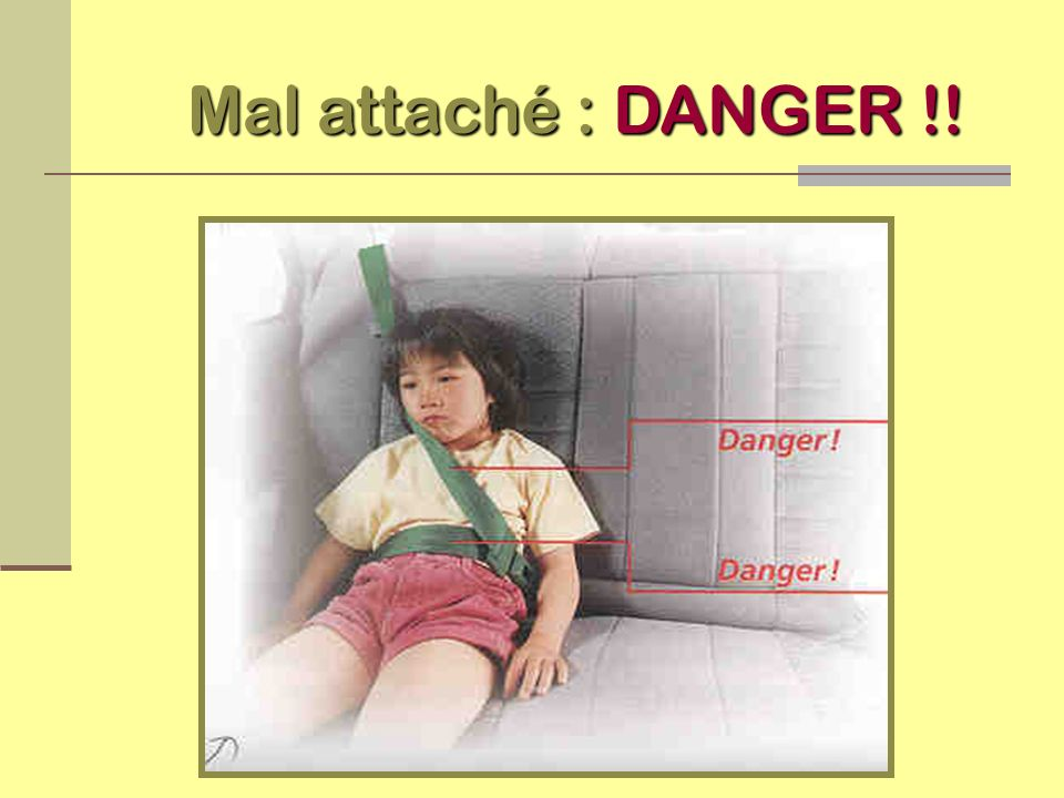 Mal attaché : DANGER !!