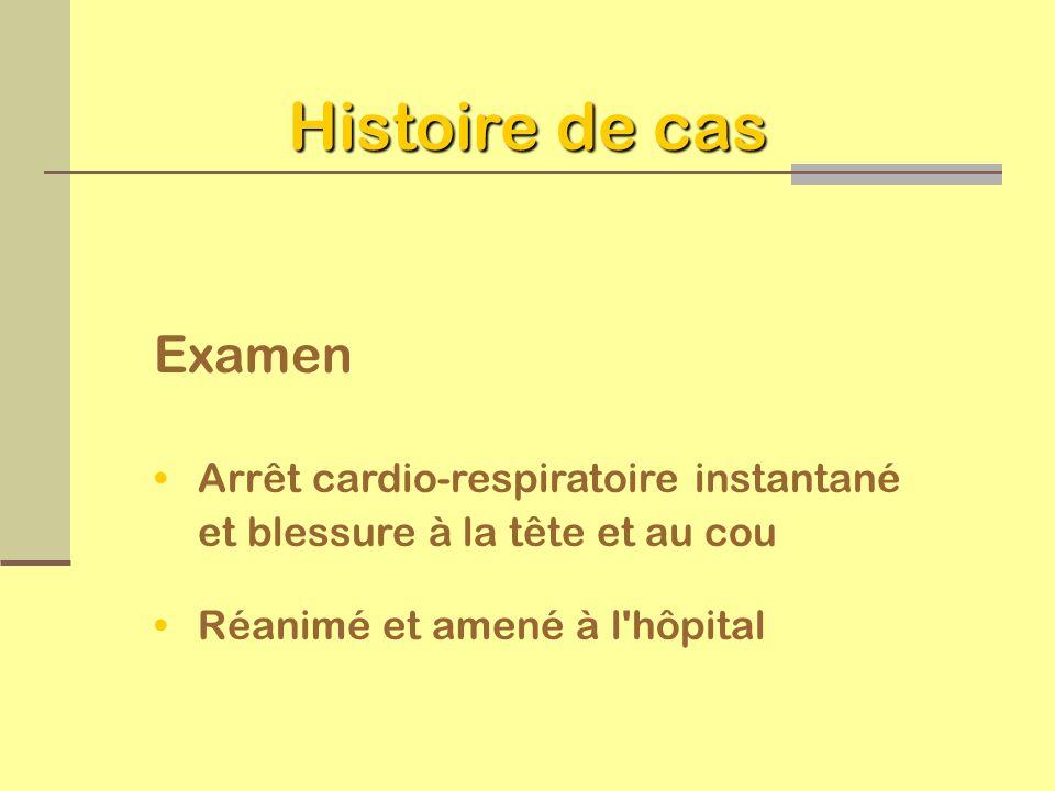 Histoire de cas Examen. Arrêt cardio-respiratoire instantané et blessure à la tête et au cou.
