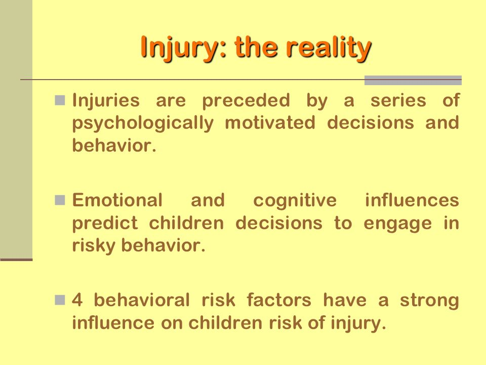 Injury: the reality Injuries are preceded by a series of psychologically motivated decisions and behavior.