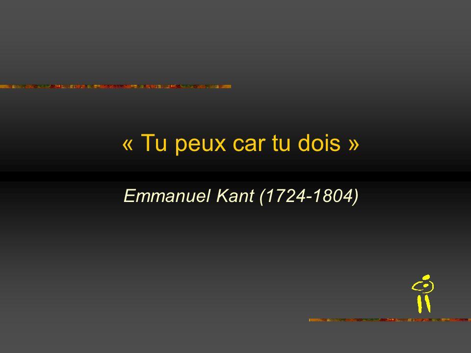 « Tu peux car tu dois » Emmanuel Kant (1724-1804)