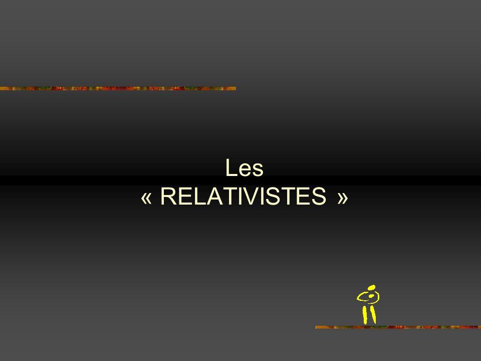 Les « RELATIVISTES »