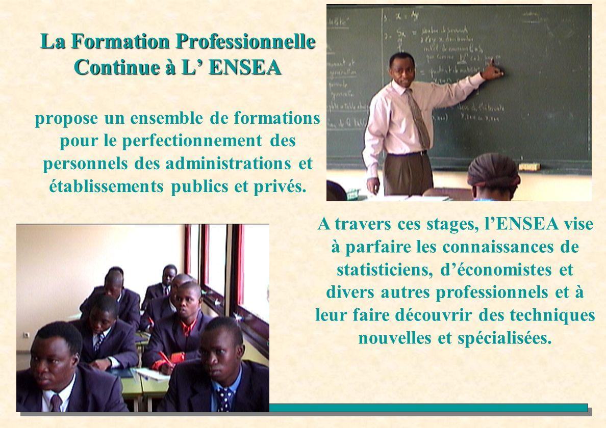 La Formation Professionnelle Continue à L' ENSEA propose un ensemble de formations pour le perfectionnement des personnels des administrations et établissements publics et privés.