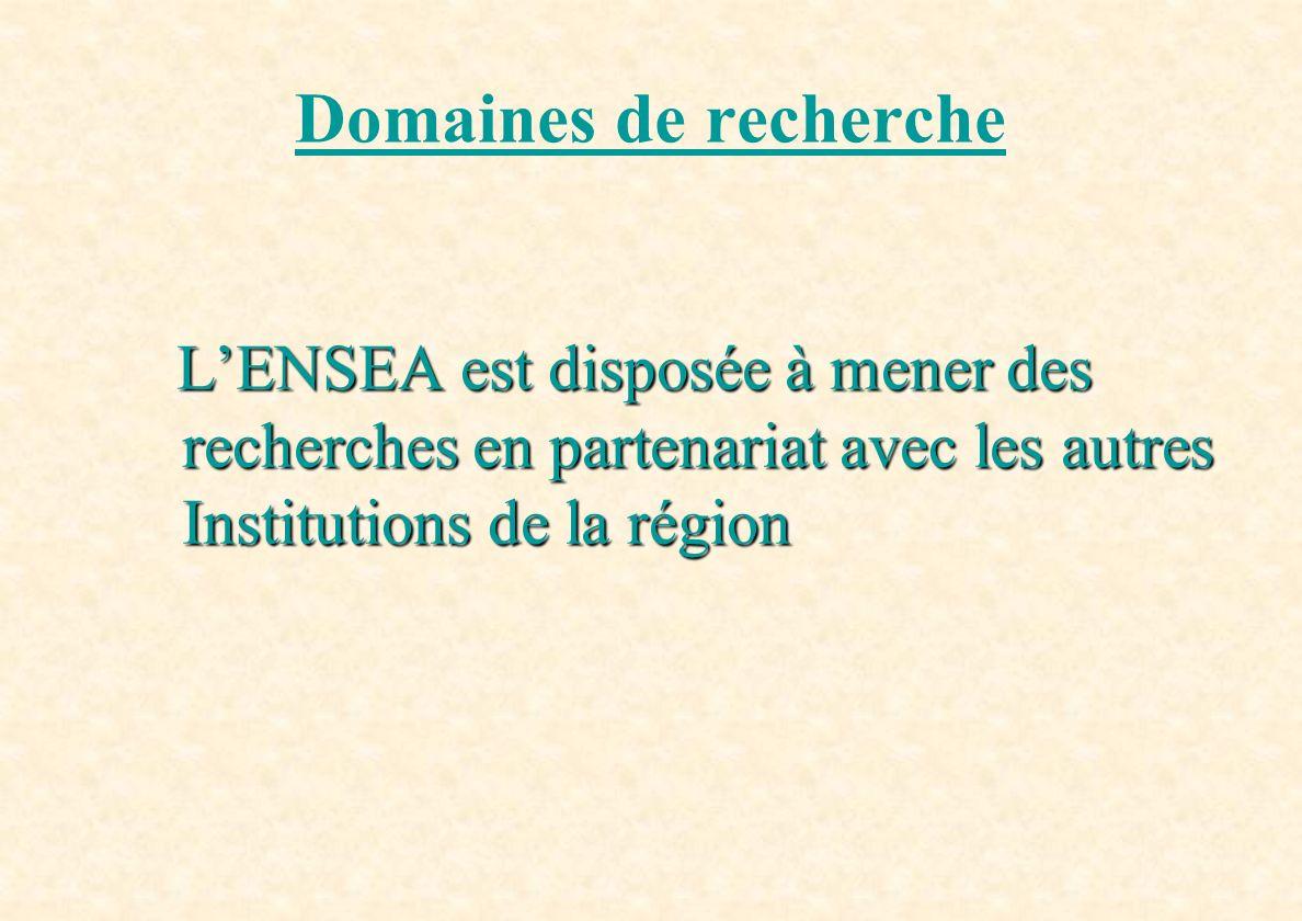 Domaines de rechercheL'ENSEA est disposée à mener des recherches en partenariat avec les autres Institutions de la région.