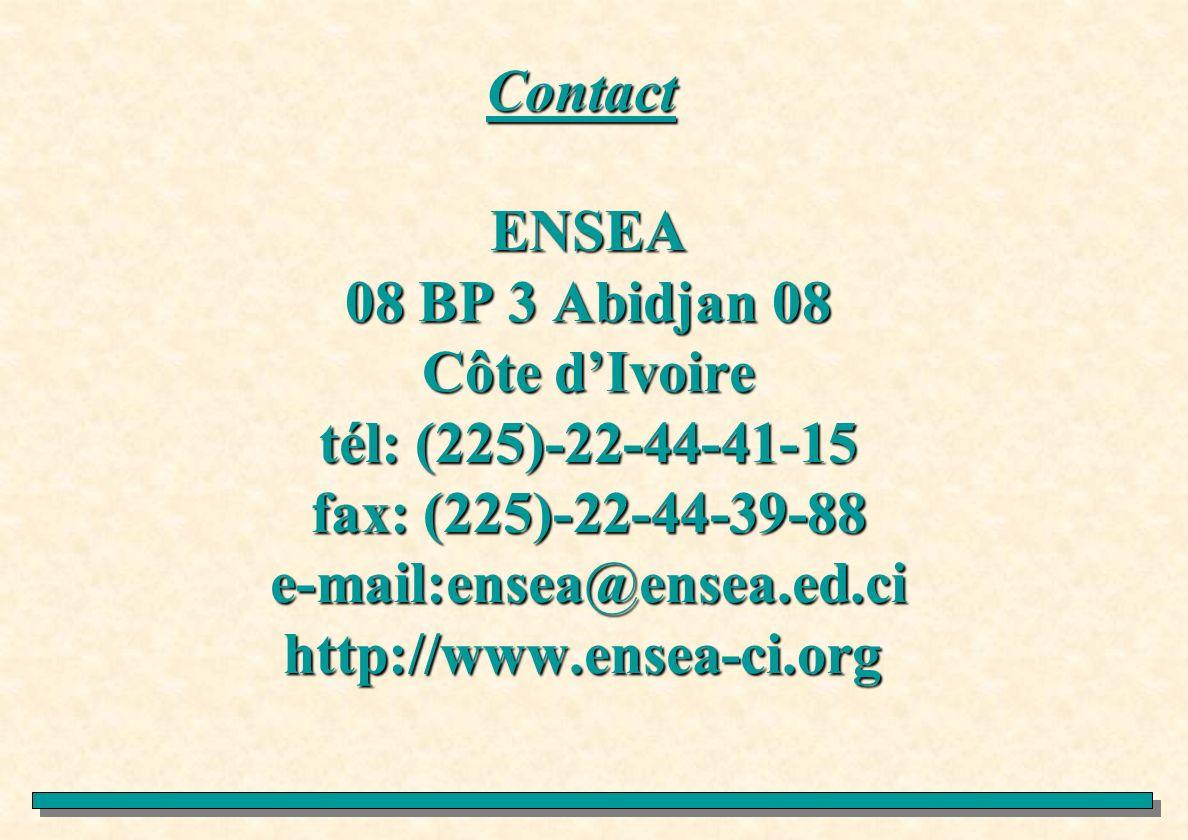 Contact ENSEA 08 BP 3 Abidjan 08 Côte d'Ivoire tél: (225)-22-44-41-15 fax: (225)-22-44-39-88 e-mail:ensea@ensea.ed.ci http://www.ensea-ci.org