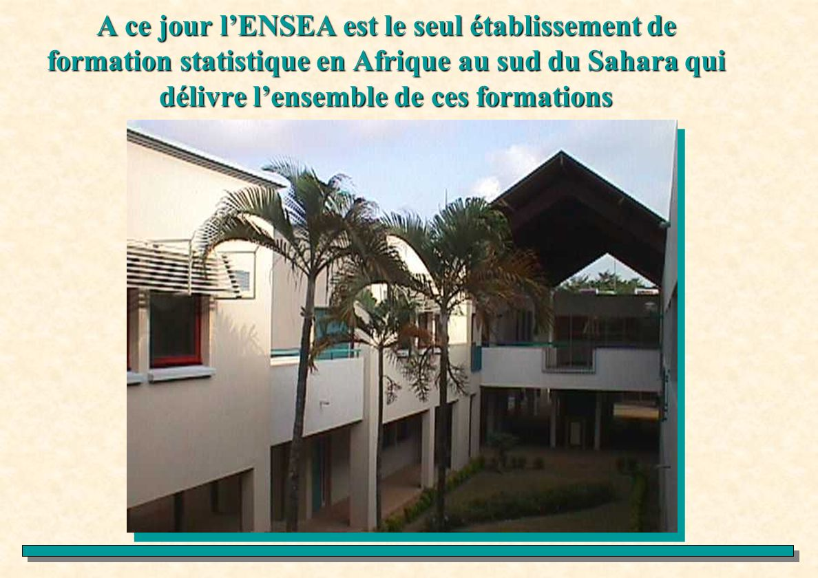 A ce jour l'ENSEA est le seul établissement de formation statistique en Afrique au sud du Sahara qui délivre l'ensemble de ces formations