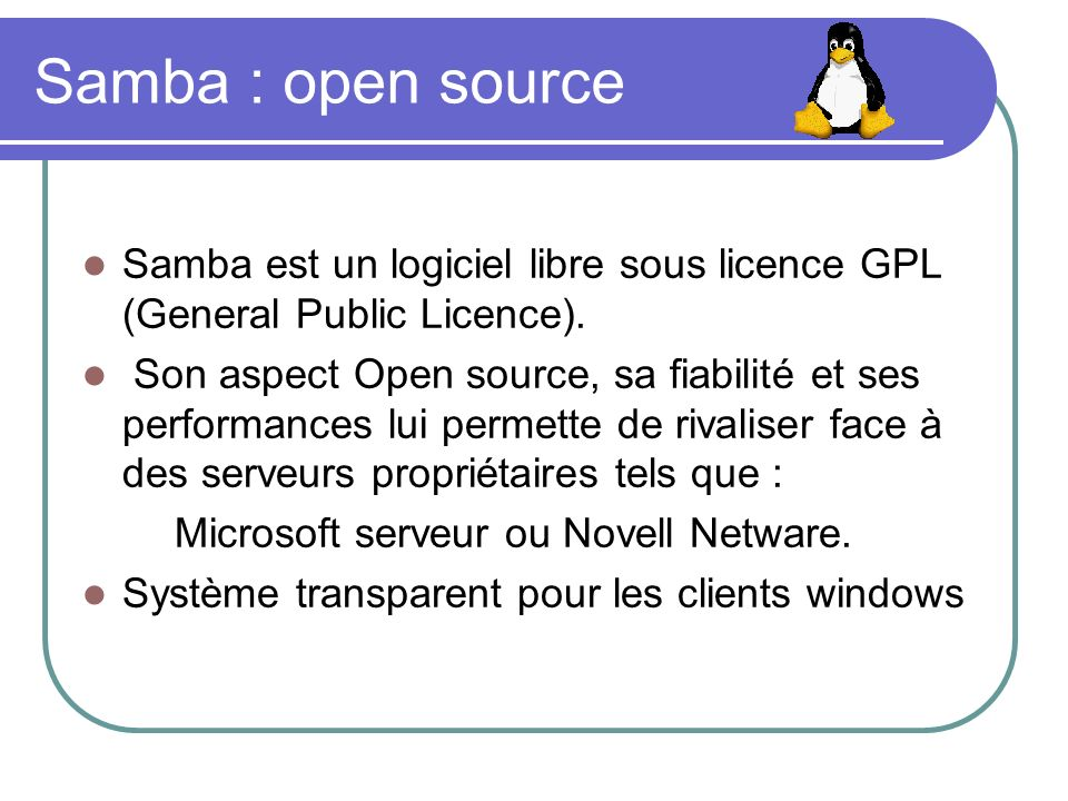 Samba : open sourceSamba est un logiciel libre sous licence GPL (General Public Licence).