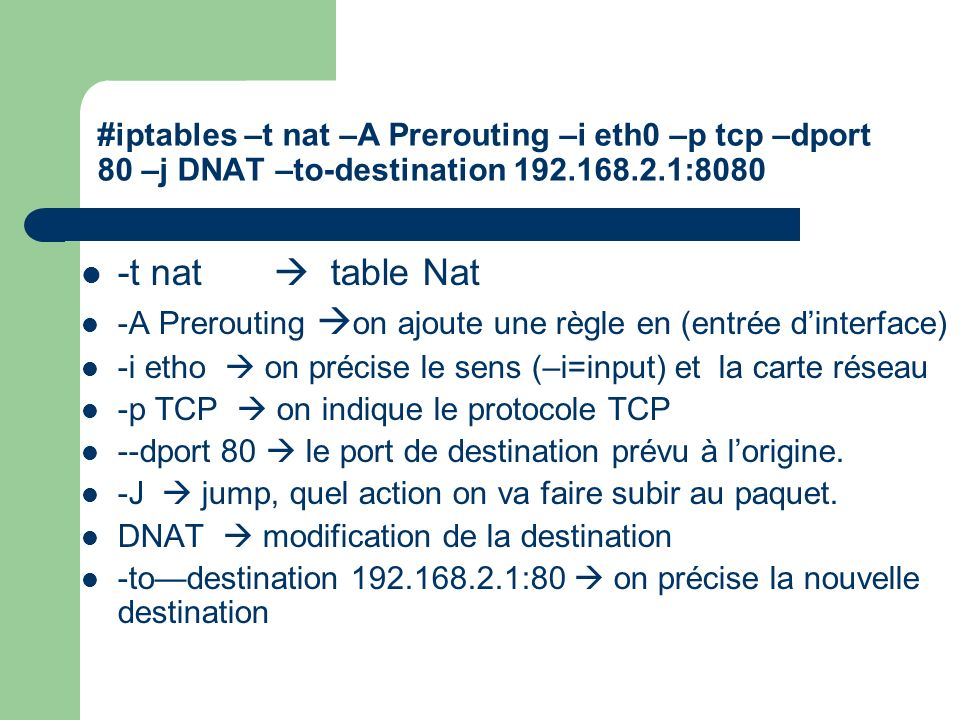 #iptables –t nat –A Prerouting –i eth0 –p tcp –dport 80 –j DNAT –to-destination :8080