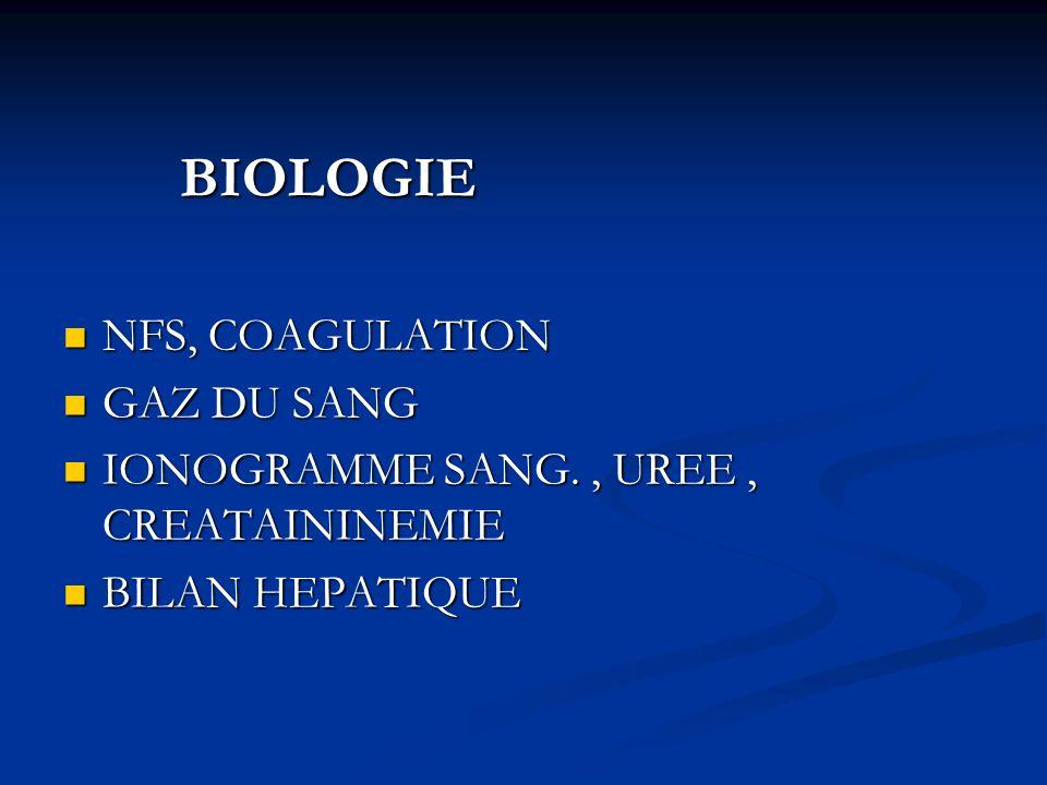 BIOLOGIE NFS, COAGULATION GAZ DU SANG IONOGRAMME SANG. , UREE , CREATAININEMIE BILAN HEPATIQUE