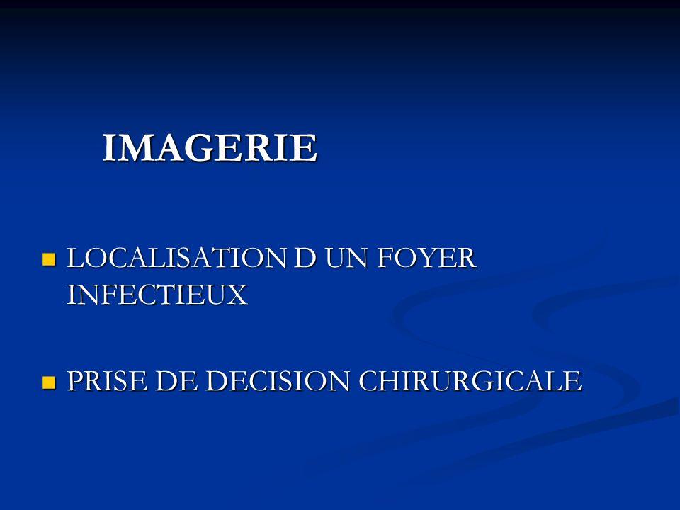 IMAGERIE LOCALISATION D UN FOYER INFECTIEUX PRISE DE DECISION CHIRURGICALE