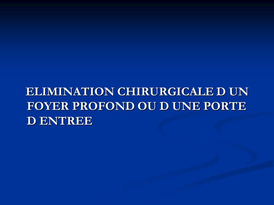 ELIMINATION CHIRURGICALE D UN FOYER PROFOND OU D UNE PORTE D ENTREE