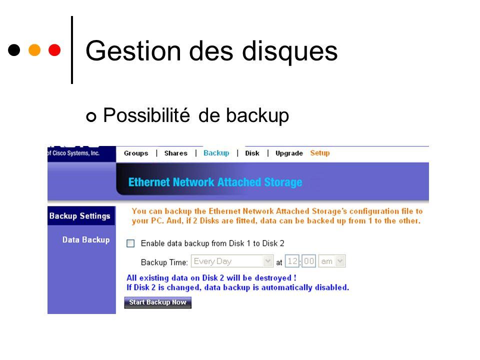 Gestion des disques Possibilité de backup