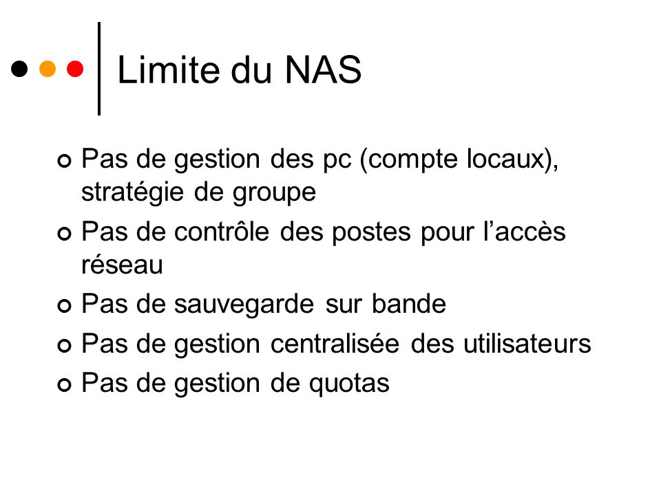 Limite du NASPas de gestion des pc (compte locaux), stratégie de groupe. Pas de contrôle des postes pour l'accès réseau.