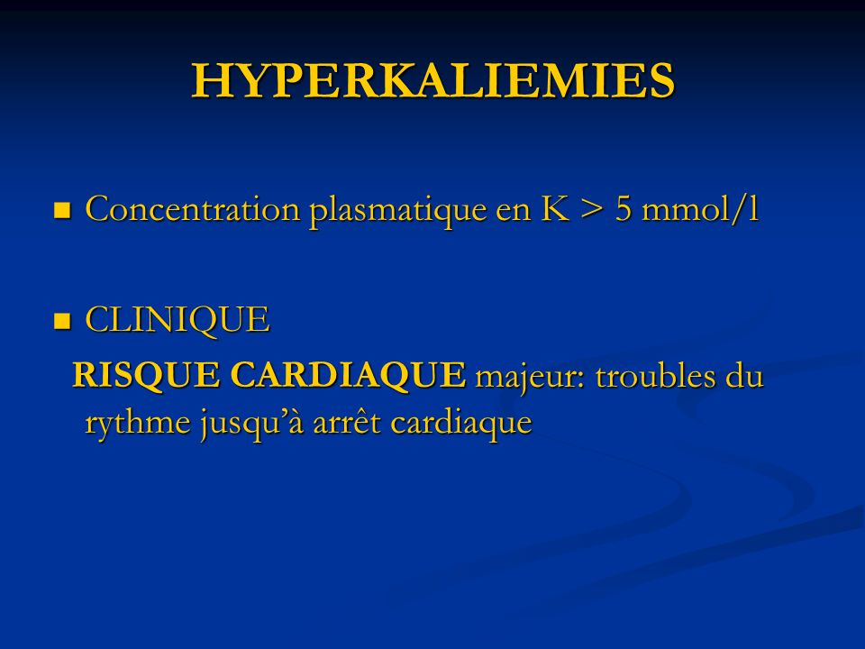 HYPERKALIEMIES Concentration plasmatique en K > 5 mmol/l CLINIQUE