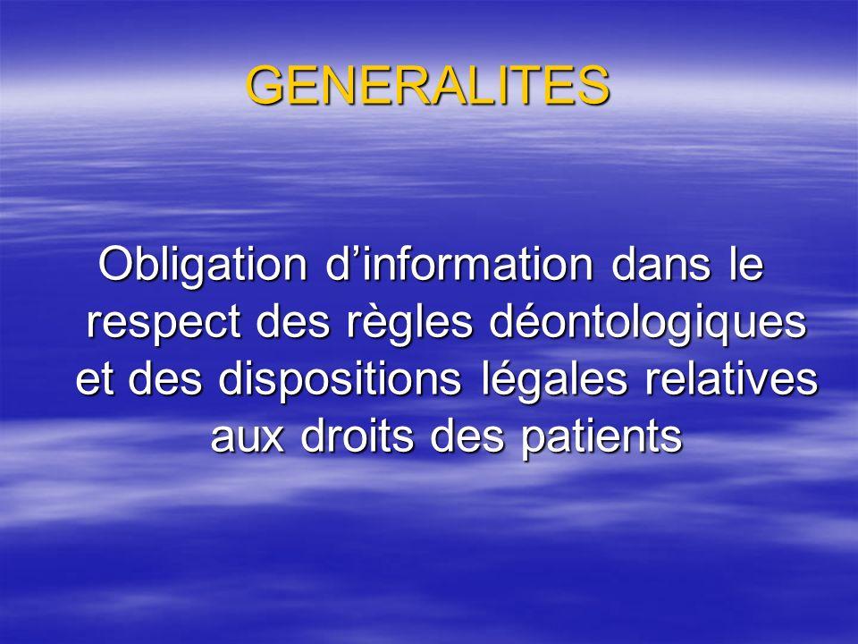 GENERALITES Obligation d'information dans le respect des règles déontologiques et des dispositions légales relatives aux droits des patients.