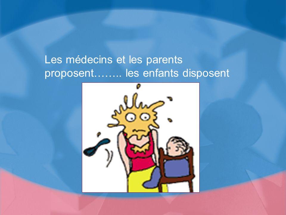 Les médecins et les parents proposent…….. les enfants disposent