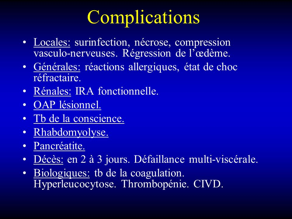 ComplicationsLocales: surinfection, nécrose, compression vasculo-nerveuses. Régression de l'œdème.