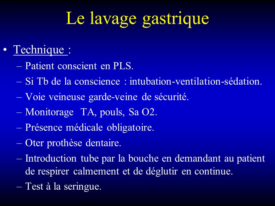 Le lavage gastrique Technique : Patient conscient en PLS.