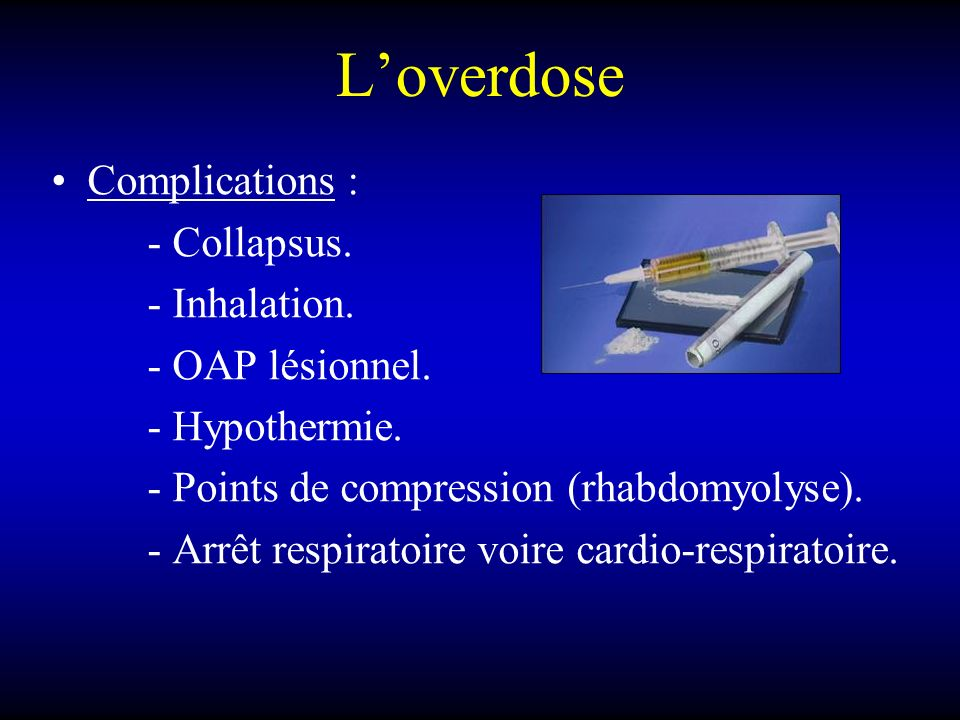 L'overdose Complications : - Collapsus. - Inhalation. - OAP lésionnel.