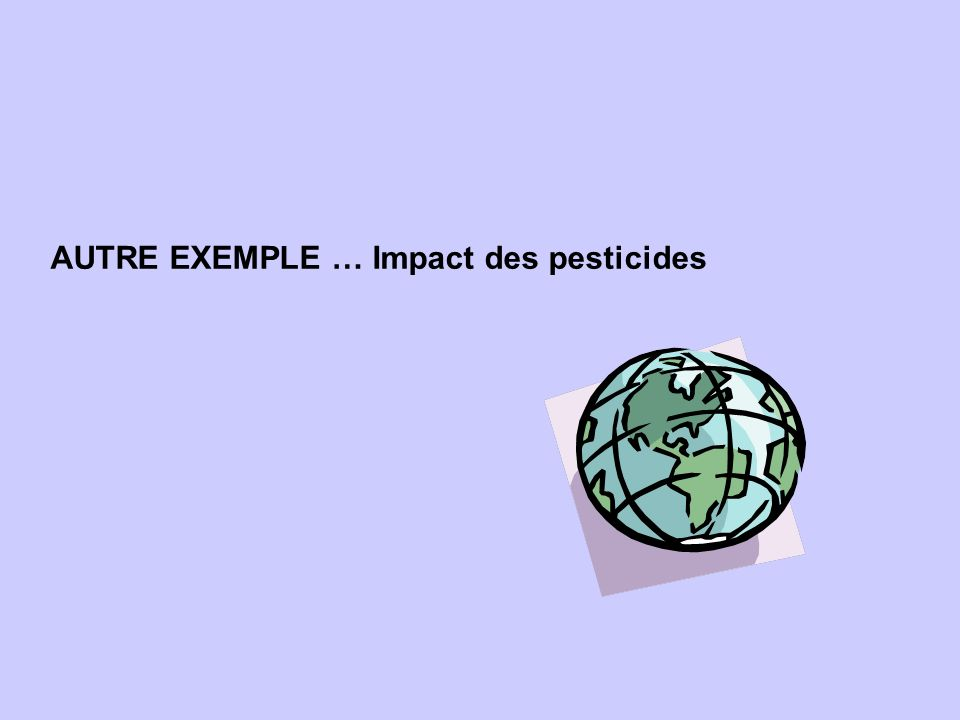 AUTRE EXEMPLE … Impact des pesticides