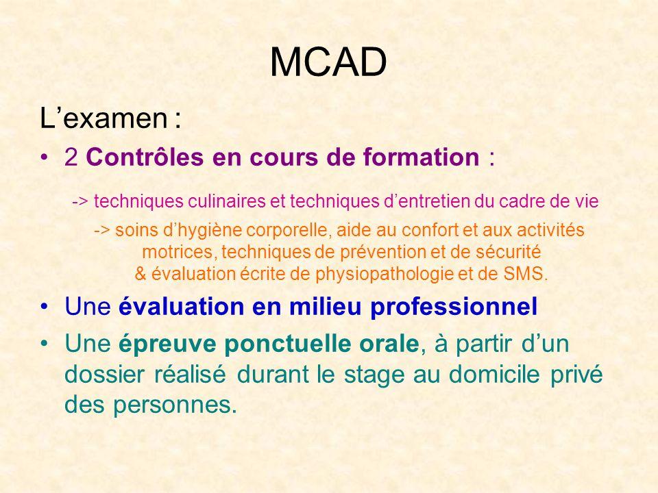 MCAD L'examen : 2 Contrôles en cours de formation : -> techniques culinaires et techniques d'entretien du cadre de vie.