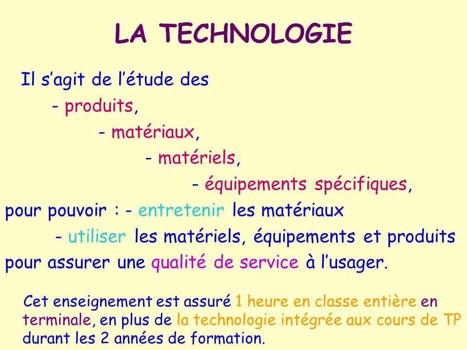 LA TECHNOLOGIE Il s'agit de l'étude des - produits, - matériaux,
