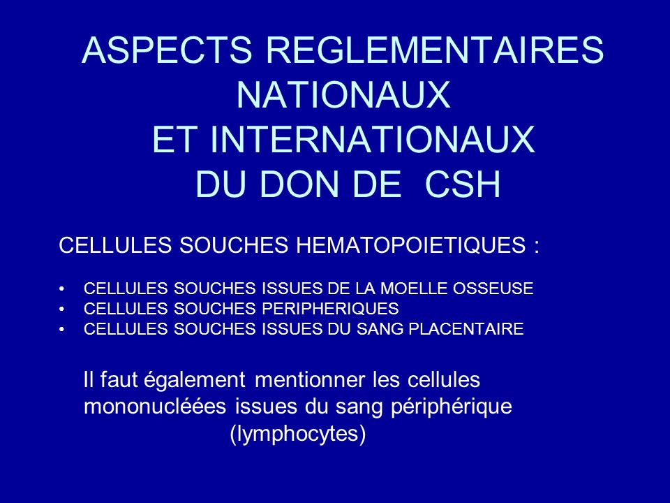 ASPECTS REGLEMENTAIRES NATIONAUX ET INTERNATIONAUX DU DON DE CSH