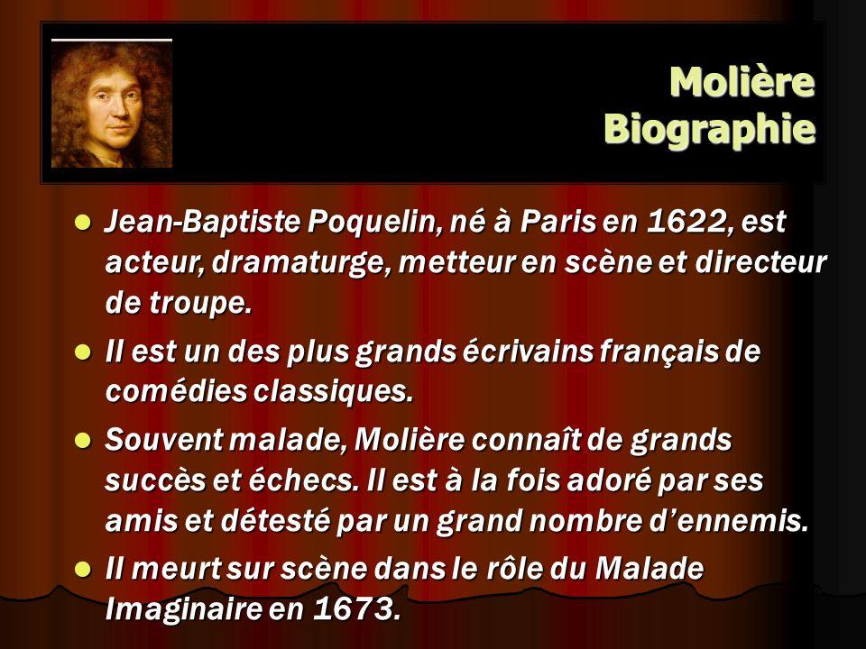 Molière Biographie Jean-Baptiste Poquelin, né à Paris en 1622, est acteur, dramaturge, metteur en scène et directeur de troupe.
