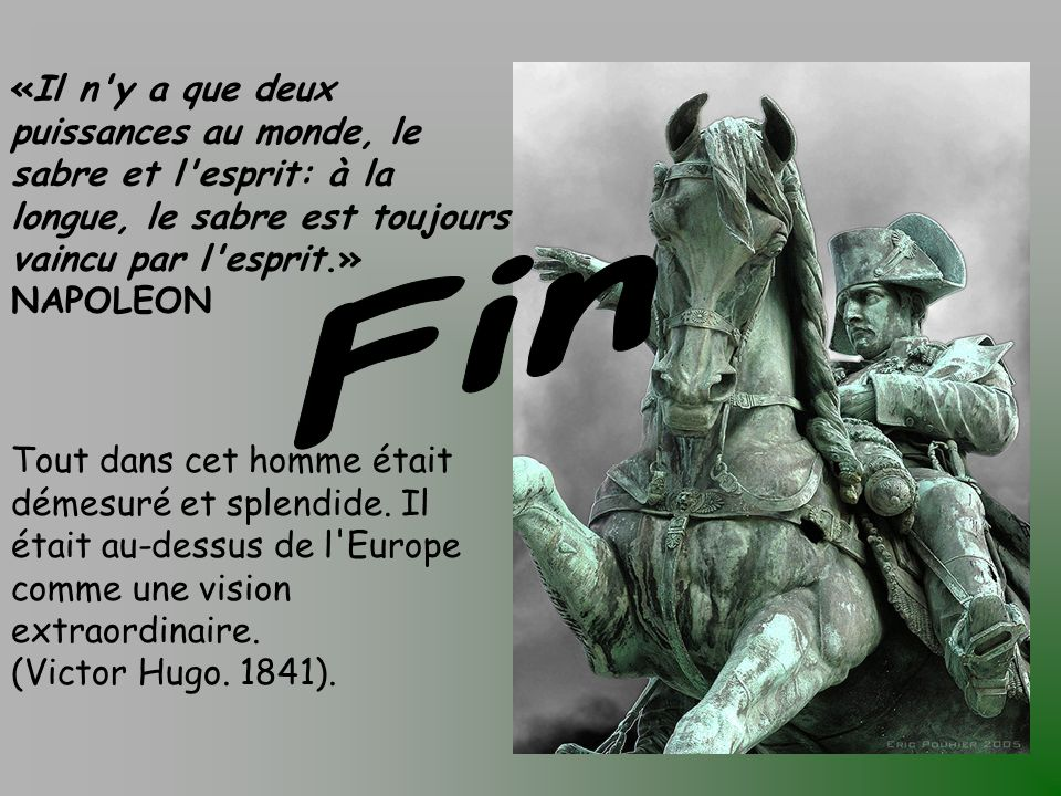 «Il n y a que deux puissances au monde, le sabre et l esprit: à la longue, le sabre est toujours vaincu par l esprit.» NAPOLEON