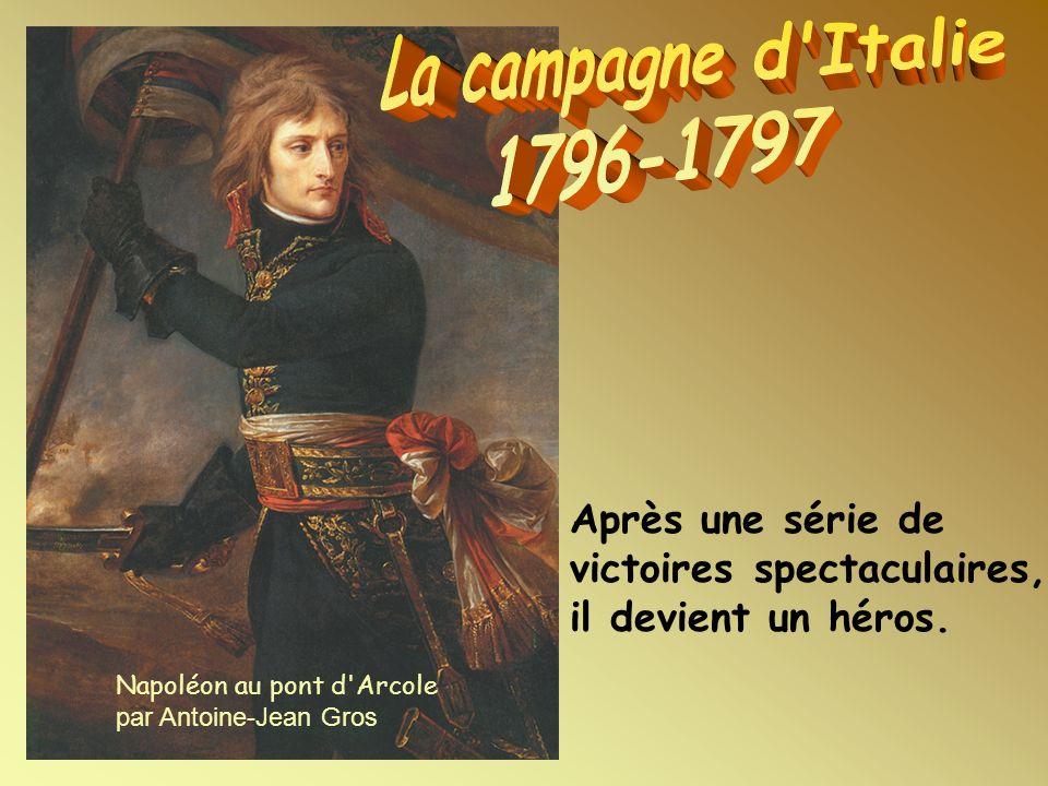 La campagne d Italie 1796-1797. Après une série de victoires spectaculaires, il devient un héros.