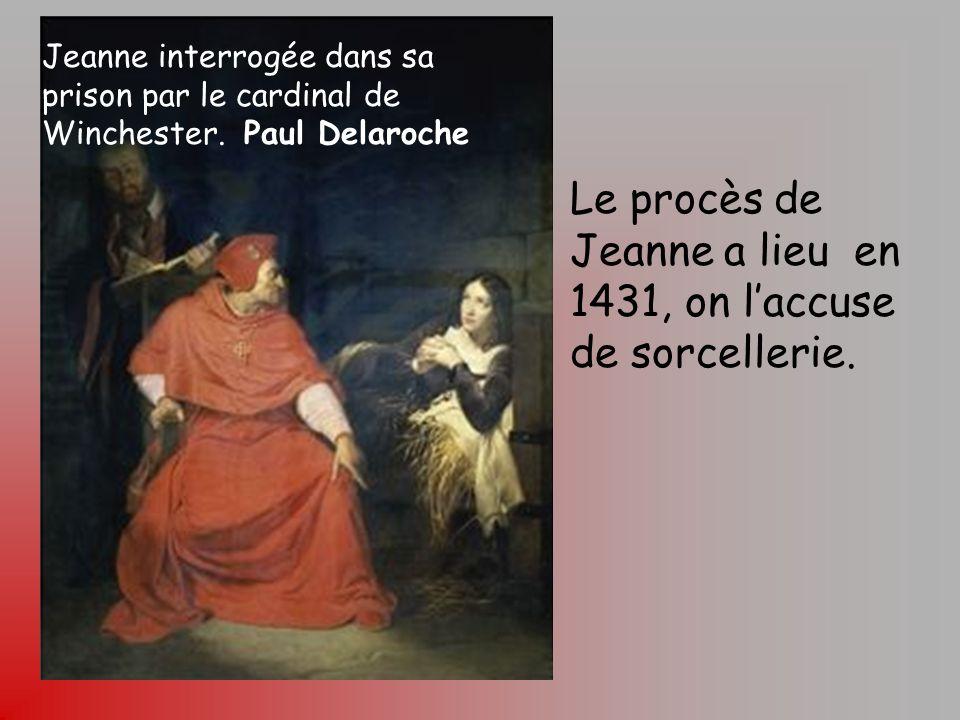 Le procès de Jeanne a lieu en 1431, on l'accuse de sorcellerie.