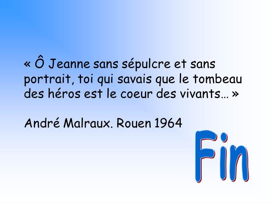 « Ô Jeanne sans sépulcre et sans portrait, toi qui savais que le tombeau des héros est le coeur des vivants… »