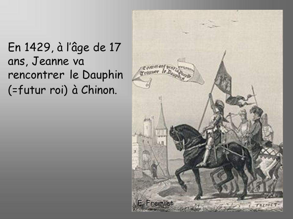 En 1429, à l'âge de 17 ans, Jeanne va rencontrer le Dauphin (=futur roi) à Chinon.