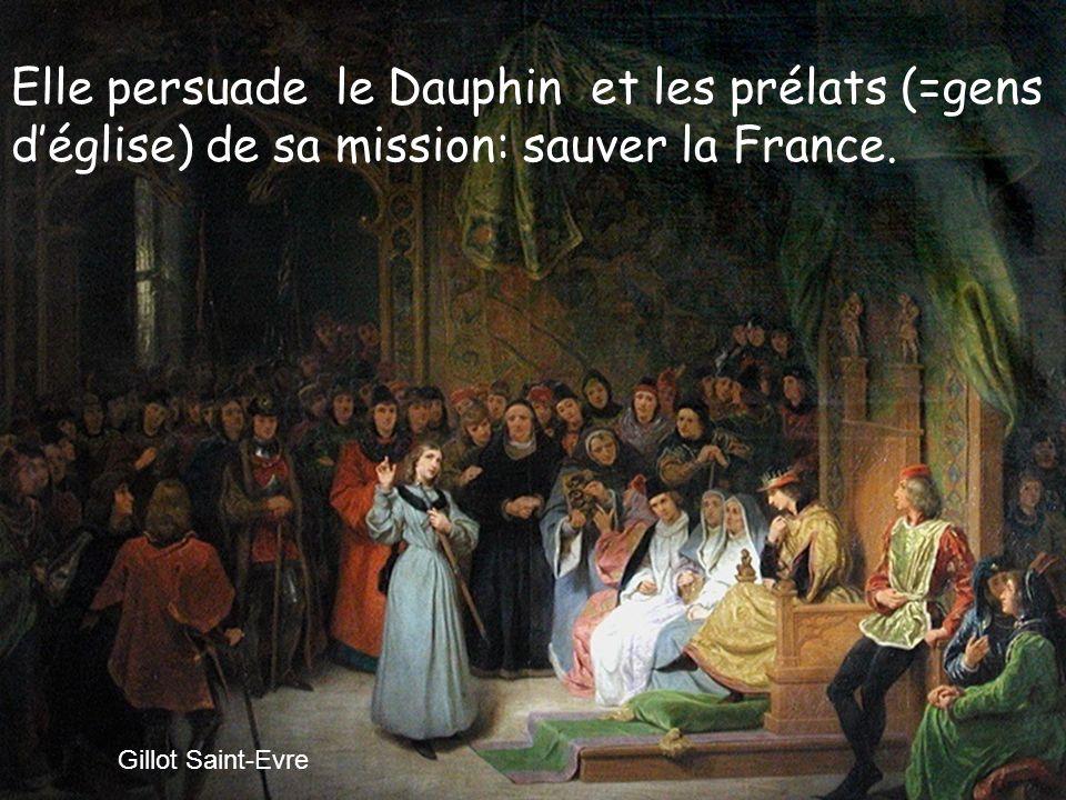 Elle persuade le Dauphin et les prélats (=gens d'église) de sa mission: sauver la France.