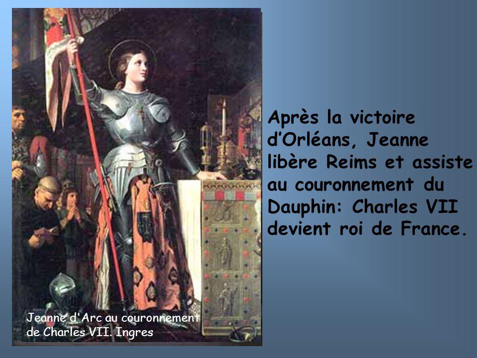 Après la victoire d'Orléans, Jeanne libère Reims et assiste au couronnement du Dauphin: Charles VII devient roi de France.